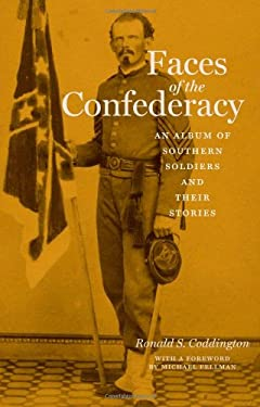 Faces of the Confederacy: An Album of Southern Soldiers and Their Stories 9780801890192