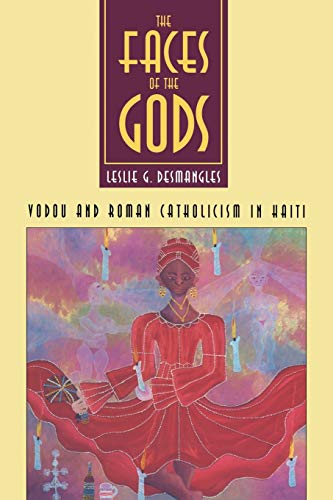 Faces of the Gods: Vodou and Roman Catholicism in Haiti 9780807843932