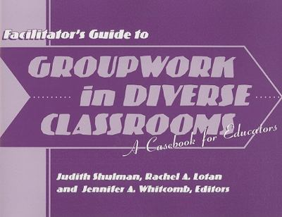 Facilitator's Guide to Groupwork in Diverse Classrooms: A Casebook for Educators