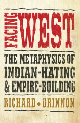 Facing West: The Metaphysics of Indian-Hating and Empire-Building 9780806129280