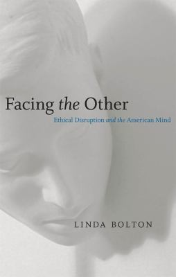 Facing the Other: Ethical Disruption and the American Mind 9780807129401