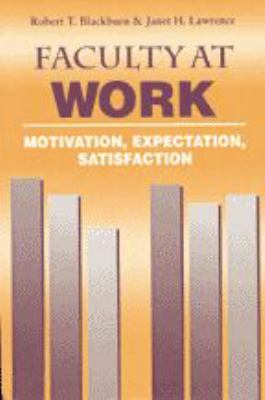 Faculty at Work: Motivation, Expectation, Satisfaction 9780801873072