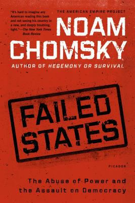 Failed States: The Abuse of Power and the Assault on Democracy 9780805082845