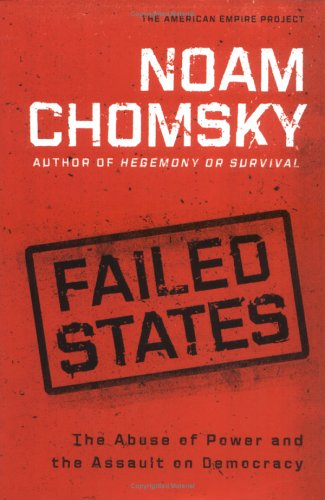 Failed States: The Abuse of Power and the Assault on Democracy 9780805079128