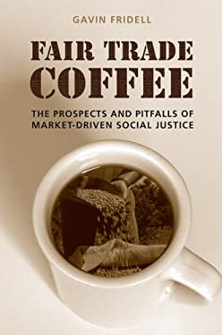 Fair Trade Coffee: The Prospects and Pitfalls of Market-Driven Social Justice 9780802092380