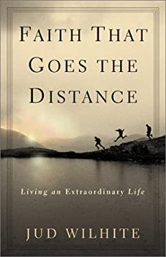 Faith That Goes the Distance: Living an Extraordinary Life 9780801012372