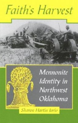 Faith's Harvest: Mennonite Identity in Northwest Oklahoma 9780806131191