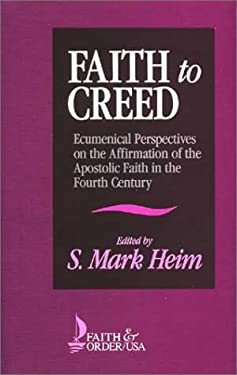 Faith to Creed: Ecumenical Perspectives on the Affirmation of the Apostolic Faith in the Fourth Century 9780802805515