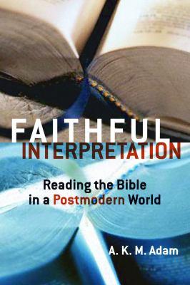 Faithful Interpretation: Reading the Bible in a Postmodern World 9780800637873