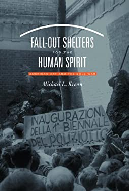 Fall-Out Shelters for the Human Spirit: American Art and the Cold War 9780807829455