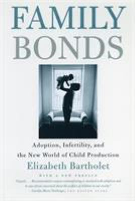 Family Bonds: Adoption, Infertility, and the New World of Child Production