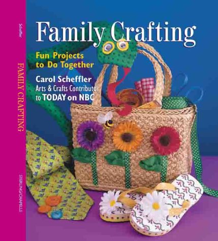 Family Crafting: Fun Projects to Do Together 9780806928999