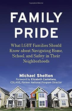 Family Pride: What Lgbt Families Should Know about Living in Isolated, Unwelcoming, or Hostile Communities 9780807001974