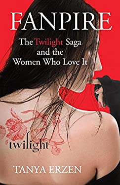 Fanpire: The Twilight Saga and the Women Who Love It 9780807006337