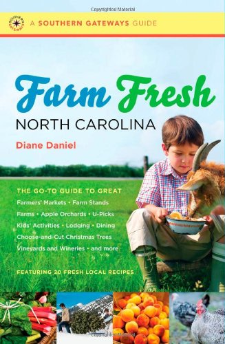 Farm Fresh North Carolina: The Go-To Guide to Great Farmers' Markets, Farm Stands, Farms, Apple Orchards, U-Picks, Kids' Activities, Lodging, Din 9780807871829
