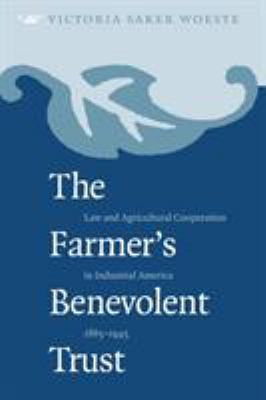 Farmer's Benevolent Trust: Law and Agricultural Cooperation in Industrial America, 1865-1945 9780807847312