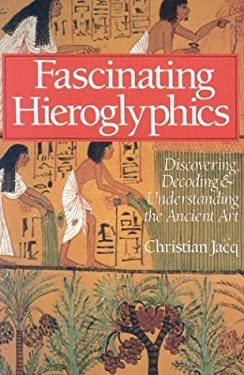 Fascinating Hieroglyphics: Discovering, Decoding & Understanding the Ancient Art 9780806986999