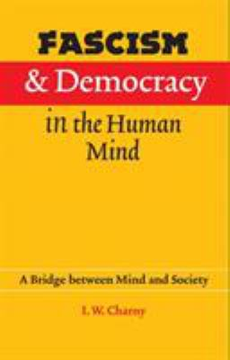 Fascism and Democracy in the Human Mind: A Bridge Between Mind and Society 9780803215504