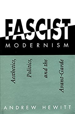 Fascist Modernism: Aesthetics, Politics, and the Avant-Garde 9780804721172