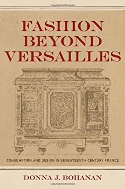 Fashion Beyond Versailles: Consumption and Design in Seventeenth-Century France 9780807145210