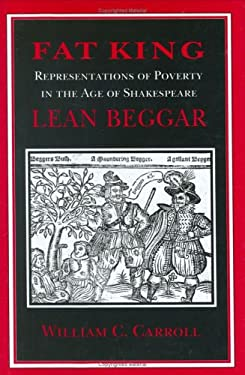 Fat King, Lean Beggar: Representations of Poverty in the Age of Shakespeare 9780801431852