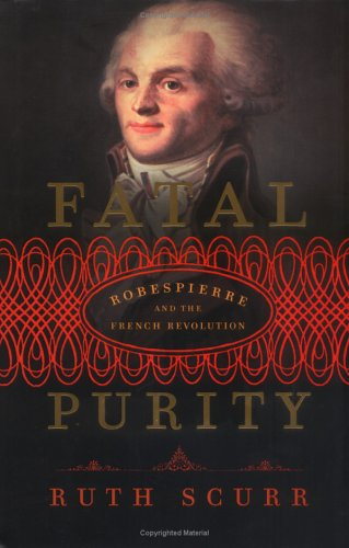 Fatal Purity: Robespierre and the French Revolution 9780805079876
