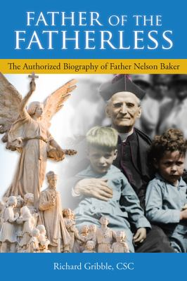 Father of the Fatherless: The Authorized Biography of Father Nelson Baker 9780809105960
