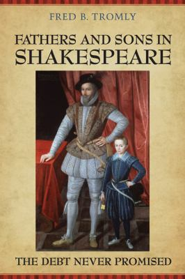 Fathers and Sons in Shakespeare: The Debt Never Promised 9780802099617