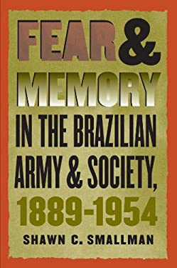 Fear and Memory in the Brazilian Army and Society, 1889-1954 9780807853597