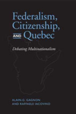 Federalism, Citizenship, and Quebec: Debating Multinationalism 9780802092168