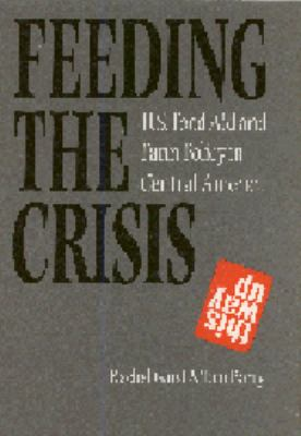 Feeding the Crisis: U.S. Food Aid and Farm Policy in Central America 9780803212176