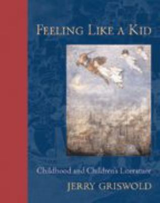 Feeling Like a Kid: Childhood and Children's Literature 9780801885174