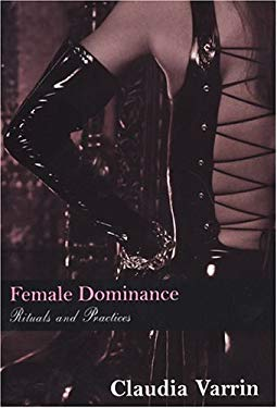 Female Dominance: Rituals and Practices: Rituals and Practices 9780806525327
