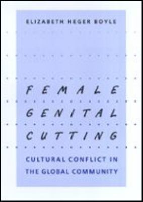 Female Genital Cutting: Cultural Conflict in the Global Community 9780801870637
