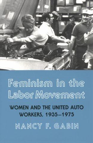 Feminism in the Labor Movement: Women and the United Auto Workers, 1935-1975 9780801497254