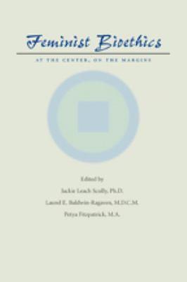 Feminist Bioethics: At the Center, on the Margins 9780801894244