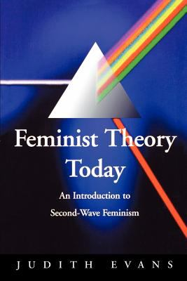 Feminist Theory Today: An Introduction to Second-Wave Feminism 9780803984790