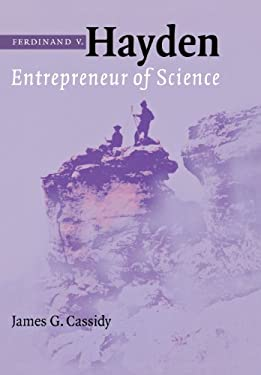 Ferdinand V. Hayden: Entrepreneur of Science 9780803215078