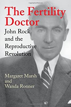 Fertility Doctor: John Rock and the Reproductive Revolution 9780801890017