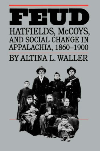 Feud: Hatfields, McCoys, and Social Change in Appalachia, 1860-1900 9780807842164