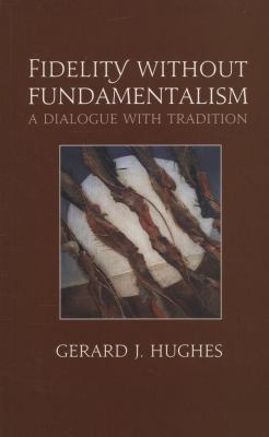 Fidelity Without Fundamentalism: A Dialogue with Tradition 9780809147243