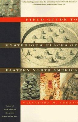 Field Guide to the Mysterious Places of Eastern North America Salvatore Michael Trento