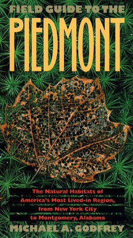 Field Guide to the Piedmont: The Natural Habitats of America 's Most Lived-In Region, from New York City to Montgomery, Alabama 9780807846711