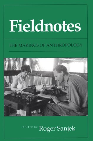 Fieldnotes: The Makings of Anthropology 9780801497261