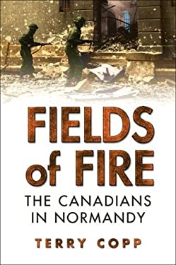 Fields of Fire: The Canadians in Normandy 9780802037305
