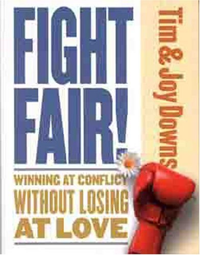 Fight Fair!: Winning at Conflict Without Losing at Love 9780802414243