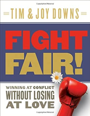 Fight Fair!: Winning at Conflict Without Losing at Love 9780802414281