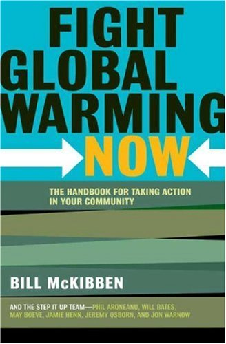 Fight Global Warming Now: The Handbook for Taking Action in Your Community 9780805087048