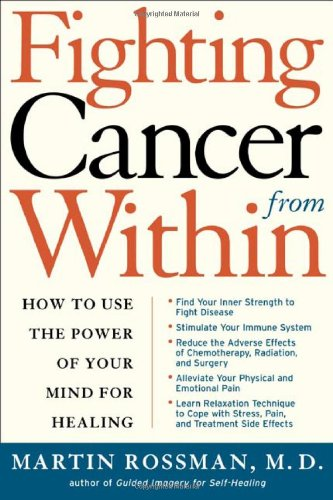 Fighting Cancer from Within: How to Use the Power of Your Mind for Healing 9780805069167