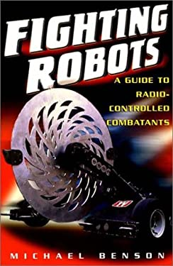 Fighting Robots: A Guide to Radio-Controlled Combatants 9780806523729